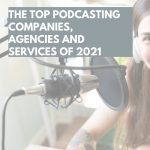 Top 10 Podcasting Agencies of 2021